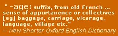 "(Rigdenage) -age: ""Suffix from Old French... sense of appurtenance or collectives [eg] baggage, carriage, vicarage, language, village, etc."" (New shorter Oxford English Dictionary)"